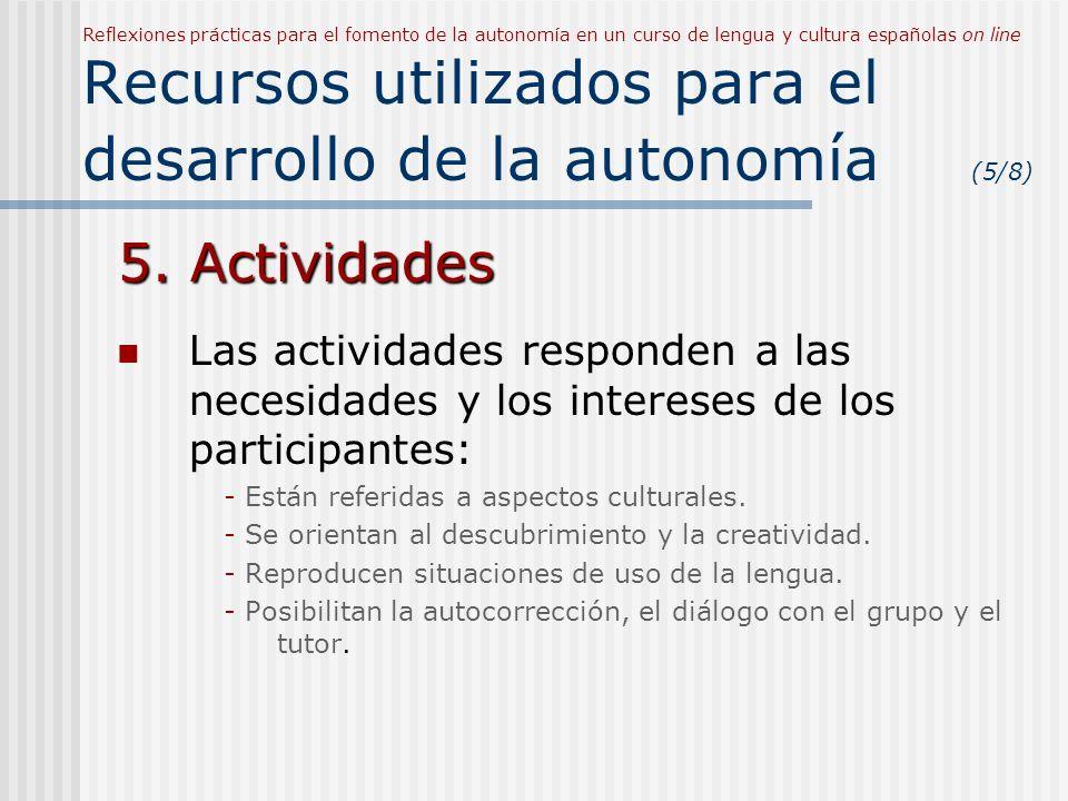Reflexiones prácticas para el fomento de la autonomía en un curso de lengua y cultura españolas on line Recursos utilizados para el desarrollo de la autonomía (5/8) 5.