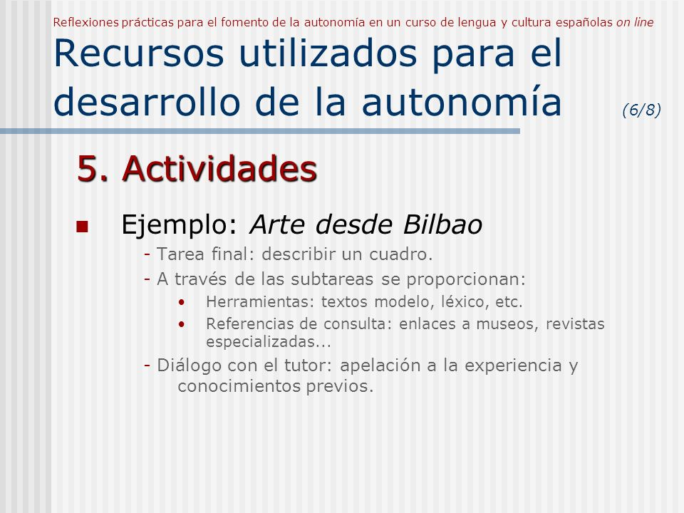 Reflexiones prácticas para el fomento de la autonomía en un curso de lengua y cultura españolas on line Recursos utilizados para el desarrollo de la autonomía (6/8) 5.