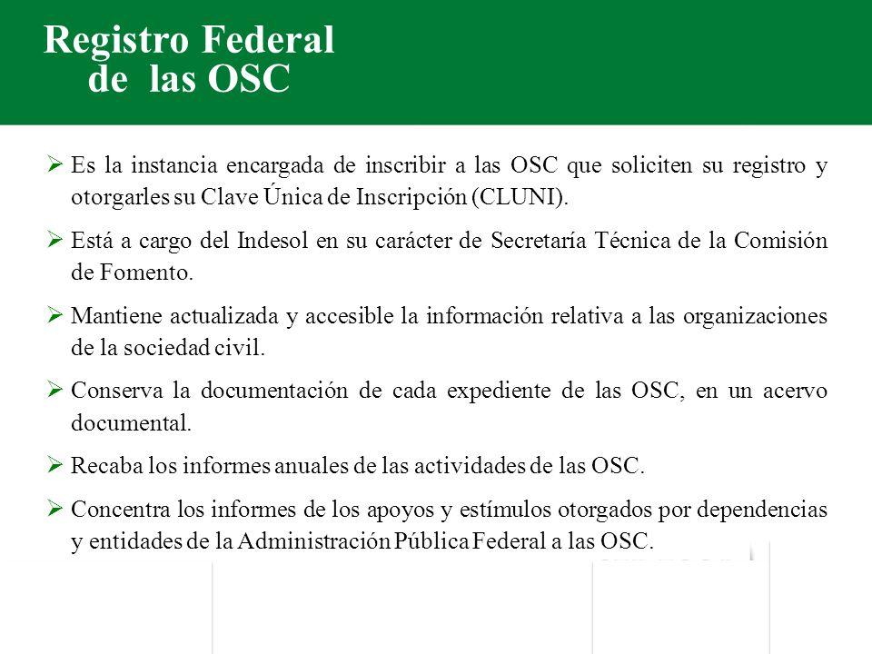 Registro Federal de las OSC Es la instancia encargada de inscribir a las OSC que soliciten su registro y otorgarles su Clave Única de Inscripción (CLUNI).