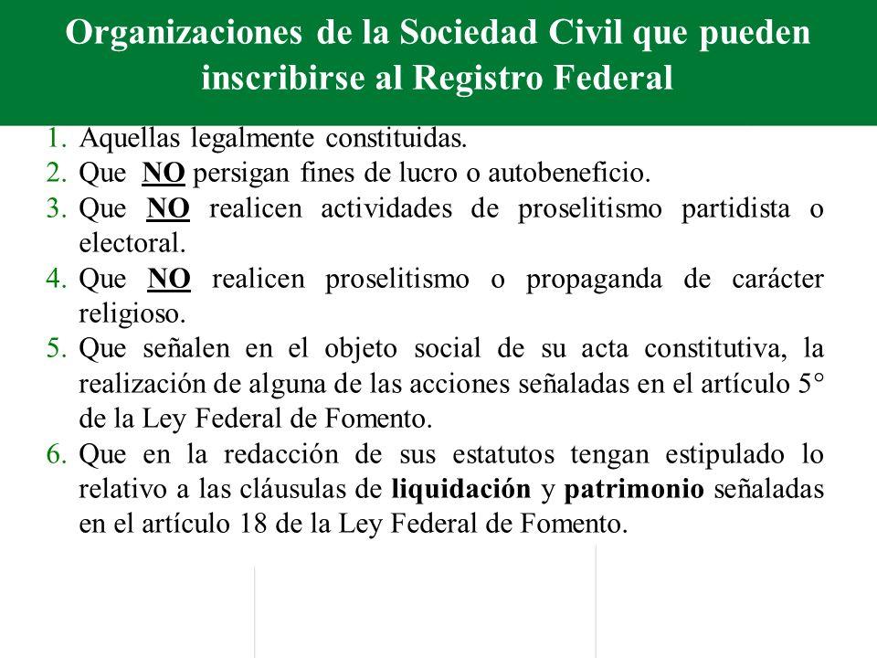 Organizaciones de la Sociedad Civil que pueden inscribirse al Registro Federal 1.Aquellas legalmente constituidas.