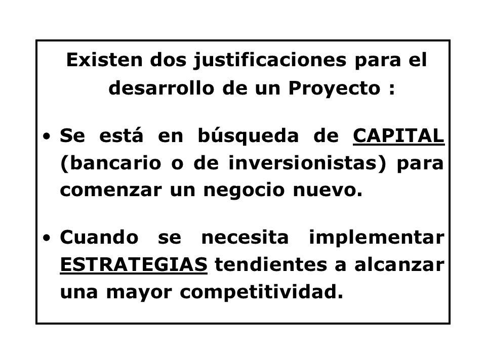 Existen dos justificaciones para el desarrollo de un Proyecto : Se está en búsqueda de CAPITAL (bancario o de inversionistas) para comenzar un negocio