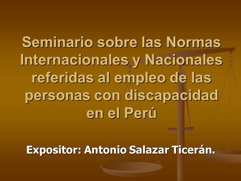Seminario sobre las Normas Internacionales y Nacionales referidas al empleo de las personas con discapacidad en el Perú Expositor: Antonio Salazar Tic