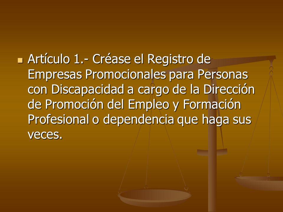 Artículo 1.- Créase el Registro de Empresas Promocionales para Personas con Discapacidad a cargo de la Dirección de Promoción del Empleo y Formación P
