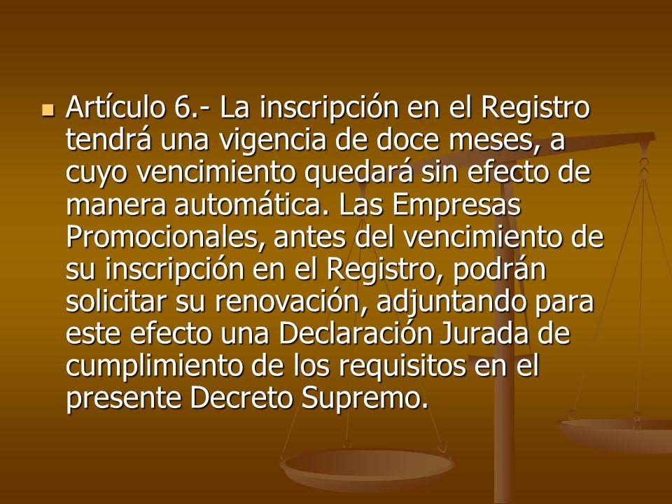 Artículo 6.- La inscripción en el Registro tendrá una vigencia de doce meses, a cuyo vencimiento quedará sin efecto de manera automática. Las Empresas