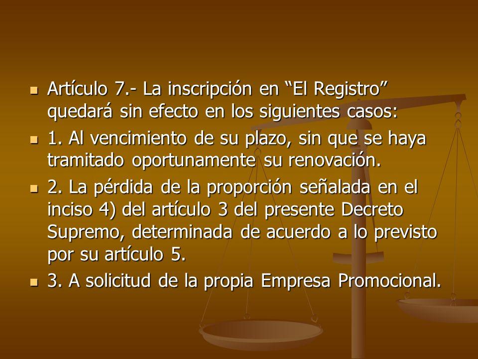Artículo 7.- La inscripción en El Registro quedará sin efecto en los siguientes casos: Artículo 7.- La inscripción en El Registro quedará sin efecto e