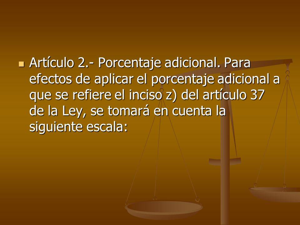 Artículo 2.- Porcentaje adicional. Para efectos de aplicar el porcentaje adicional a que se refiere el inciso z) del artículo 37 de la Ley, se tomará