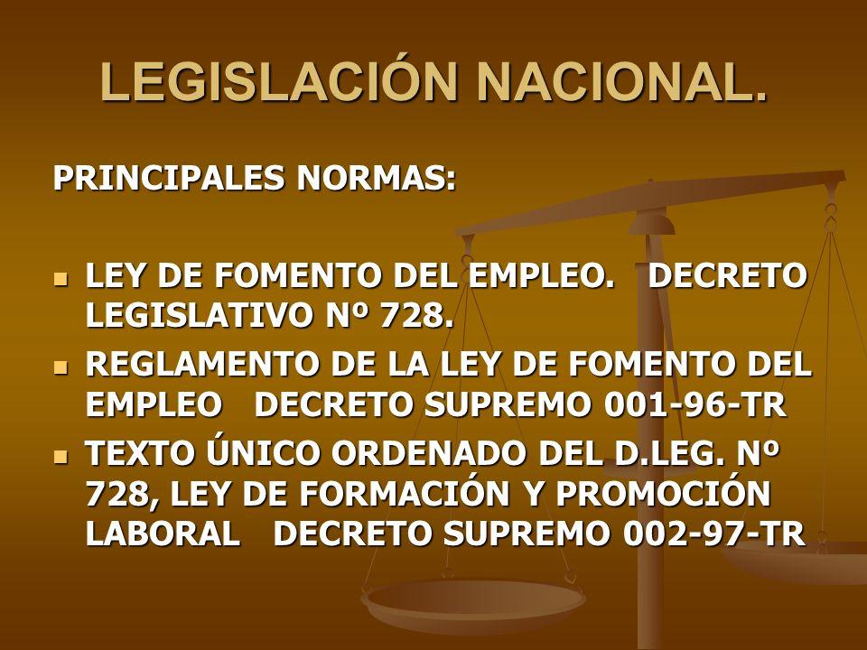 LEGISLACIÓN NACIONAL. PRINCIPALES NORMAS: LEY DE FOMENTO DEL EMPLEO. DECRETO LEGISLATIVO Nº 728. LEY DE FOMENTO DEL EMPLEO. DECRETO LEGISLATIVO Nº 728