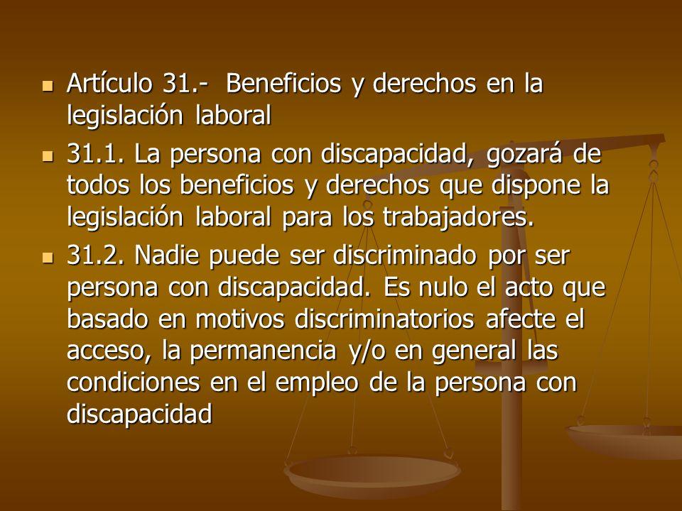 Artículo 31.- Beneficios y derechos en la legislación laboral Artículo 31.- Beneficios y derechos en la legislación laboral 31.1. La persona con disca