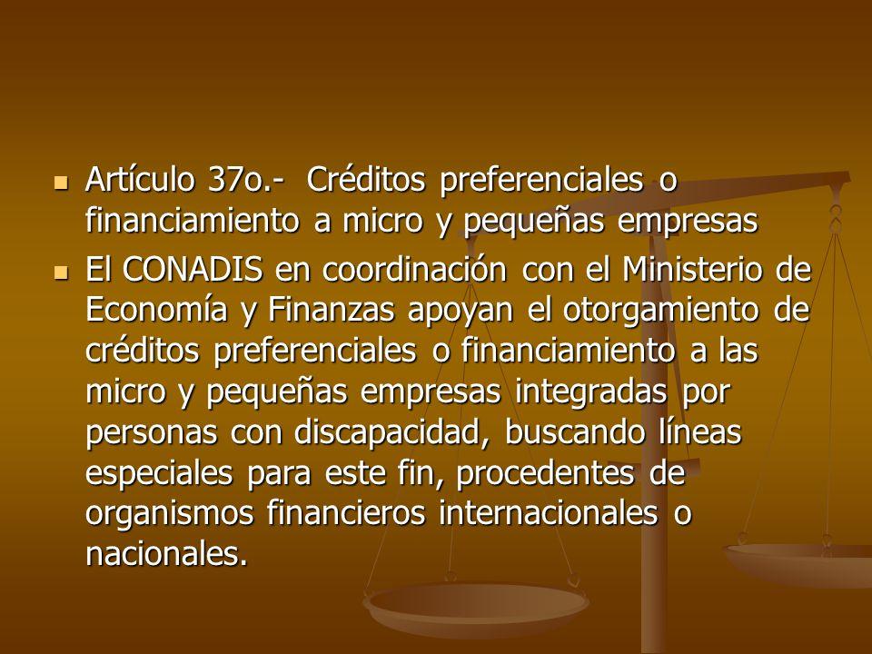 Artículo 37o.- Créditos preferenciales o financiamiento a micro y pequeñas empresas Artículo 37o.- Créditos preferenciales o financiamiento a micro y