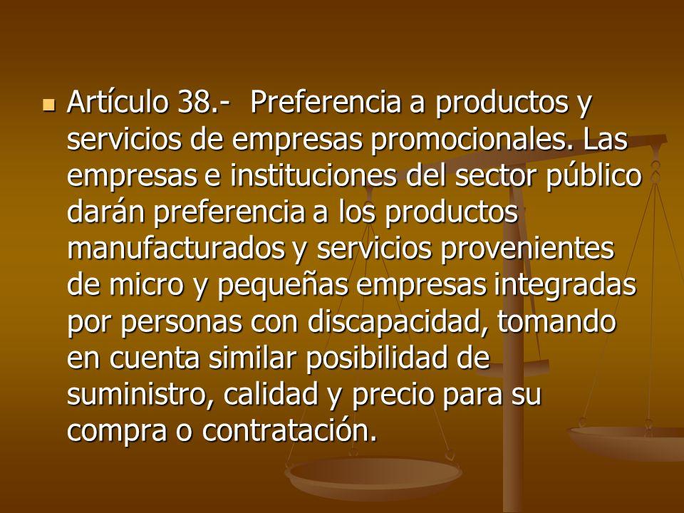 Artículo 38.- Preferencia a productos y servicios de empresas promocionales. Las empresas e instituciones del sector público darán preferencia a los p