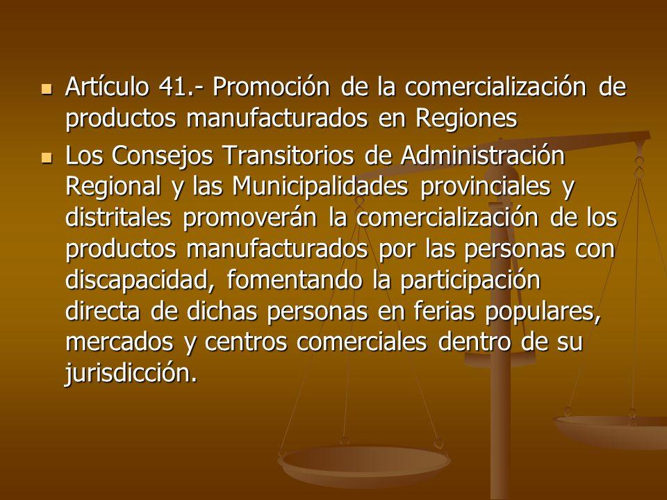Artículo 41.- Promoción de la comercialización de productos manufacturados en Regiones Artículo 41.- Promoción de la comercialización de productos man