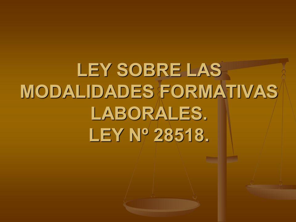 LEY SOBRE LAS MODALIDADES FORMATIVAS LABORALES. LEY Nº 28518.