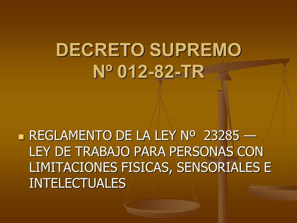 DECRETO SUPREMO Nº 012-82-TR REGLAMENTO DE LA LEY Nº 23285 LEY DE TRABAJO PARA PERSONAS CON LIMITACIONES FISICAS, SENSORIALES E INTELECTUALES REGLAMEN