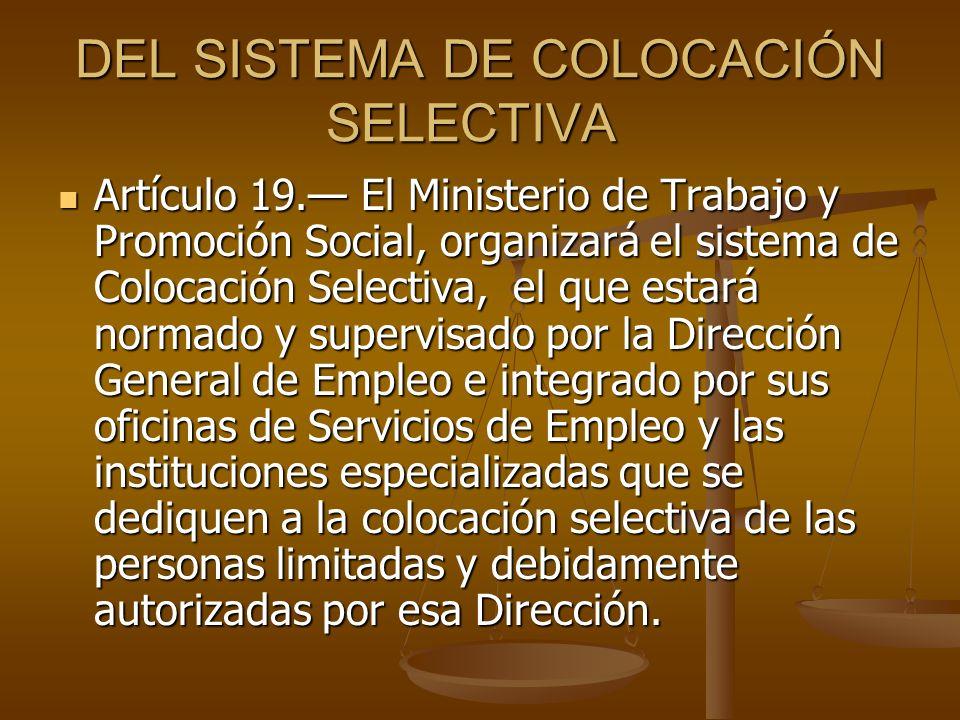 DEL SISTEMA DE COLOCACIÓN SELECTIVA DEL SISTEMA DE COLOCACIÓN SELECTIVA Artículo 19. El Ministerio de Trabajo y Promoción Social, organizará el sistem