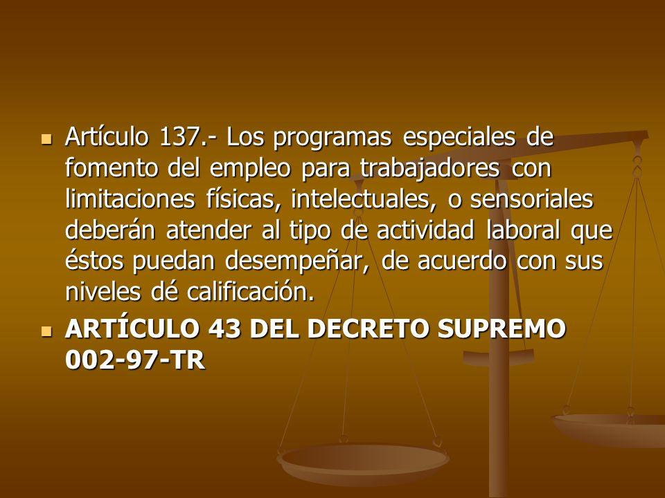 Artículo 137.- Los programas especiales de fomento del empleo para trabajadores con limitaciones físicas, intelectuales, o sensoriales deberán atender