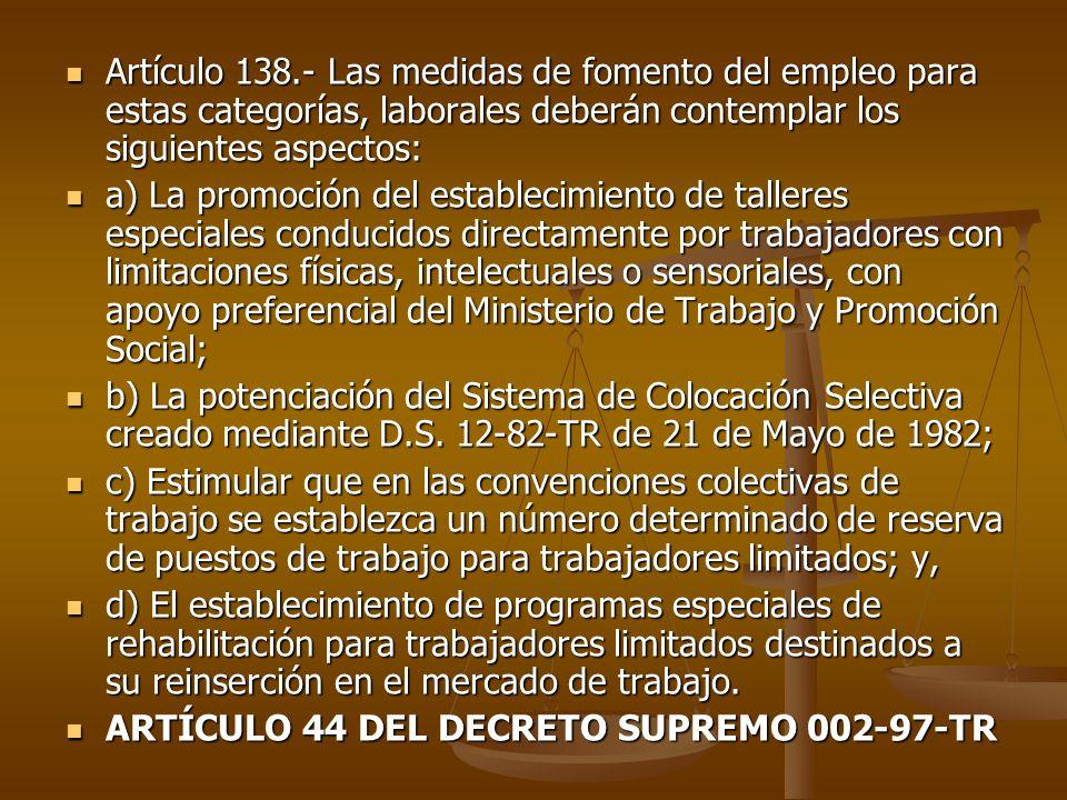 Artículo 138.- Las medidas de fomento del empleo para estas categorías, laborales deberán contemplar los siguientes aspectos: Artículo 138.- Las medid