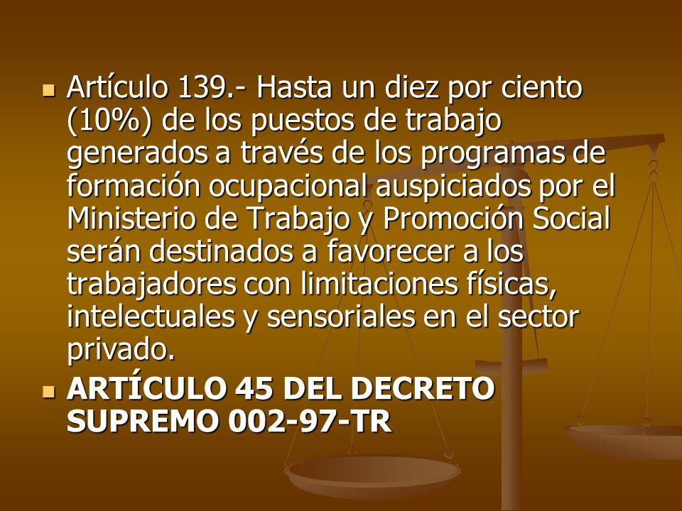 Artículo 139.- Hasta un diez por ciento (10%) de los puestos de trabajo generados a través de los programas de formación ocupacional auspiciados por e