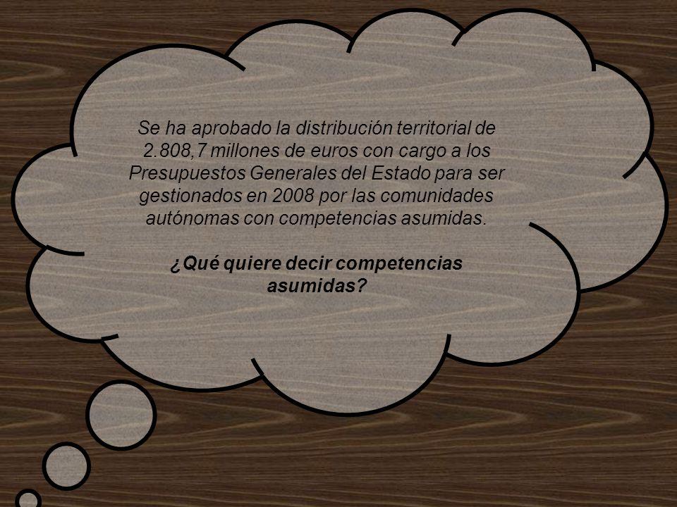 Se ha aprobado la distribución territorial de 2.808,7 millones de euros con cargo a los Presupuestos Generales del Estado para ser gestionados en 2008 por las comunidades autónomas con competencias asumidas.