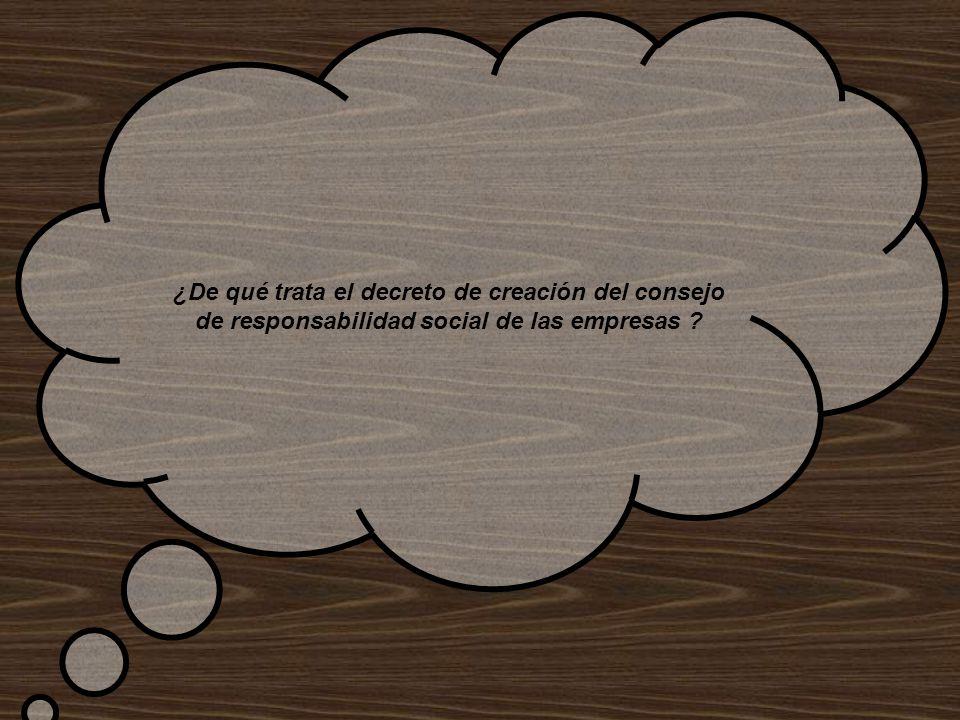 ¿De qué trata el decreto de creación del consejo de responsabilidad social de las empresas