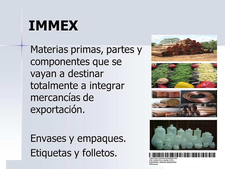 IMMEX Materias primas, partes y componentes que se vayan a destinar totalmente a integrar mercancías de exportación. Envases y empaques. Etiquetas y f