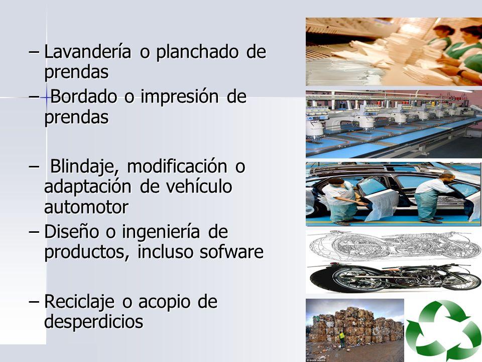 –Lavandería o planchado de prendas – Bordado o impresión de prendas – Blindaje, modificación o adaptación de vehículo automotor –Diseño o ingeniería d