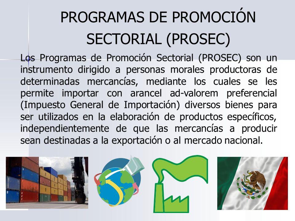 Los Programas de Promoción Sectorial (PROSEC) son un instrumento dirigido a personas morales productoras de determinadas mercancías, mediante los cual