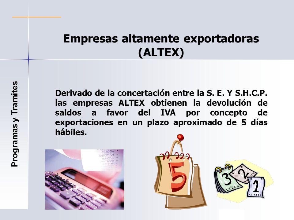Empresas altamente exportadoras (ALTEX) Derivado de la concertación entre la S. E. Y S.H.C.P. las empresas ALTEX obtienen la devolución de saldos a fa