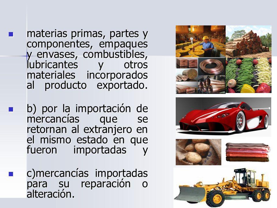 materias primas, partes y componentes, empaques y envases, combustibles, lubricantes y otros materiales incorporados al producto exportado. materias p