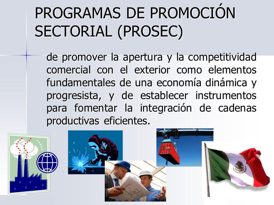 PROGRAMAS DE PROMOCIÓN SECTORIAL (PROSEC) La planta productiva mexicana se esta integrado de manera relevante al proceso de globalización económica, lo cual ha permitido ubicarse como el decimo país exportador a nivel mundial.