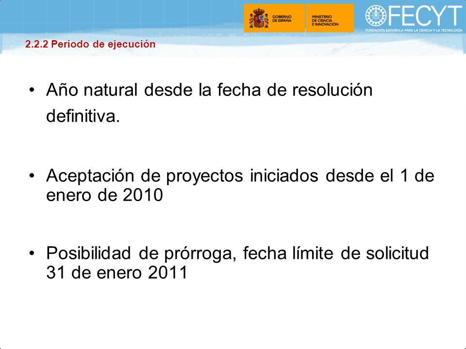 Año natural desde la fecha de resolución definitiva. Aceptación de proyectos iniciados desde el 1 de enero de 2010 Posibilidad de prórroga, fecha lími