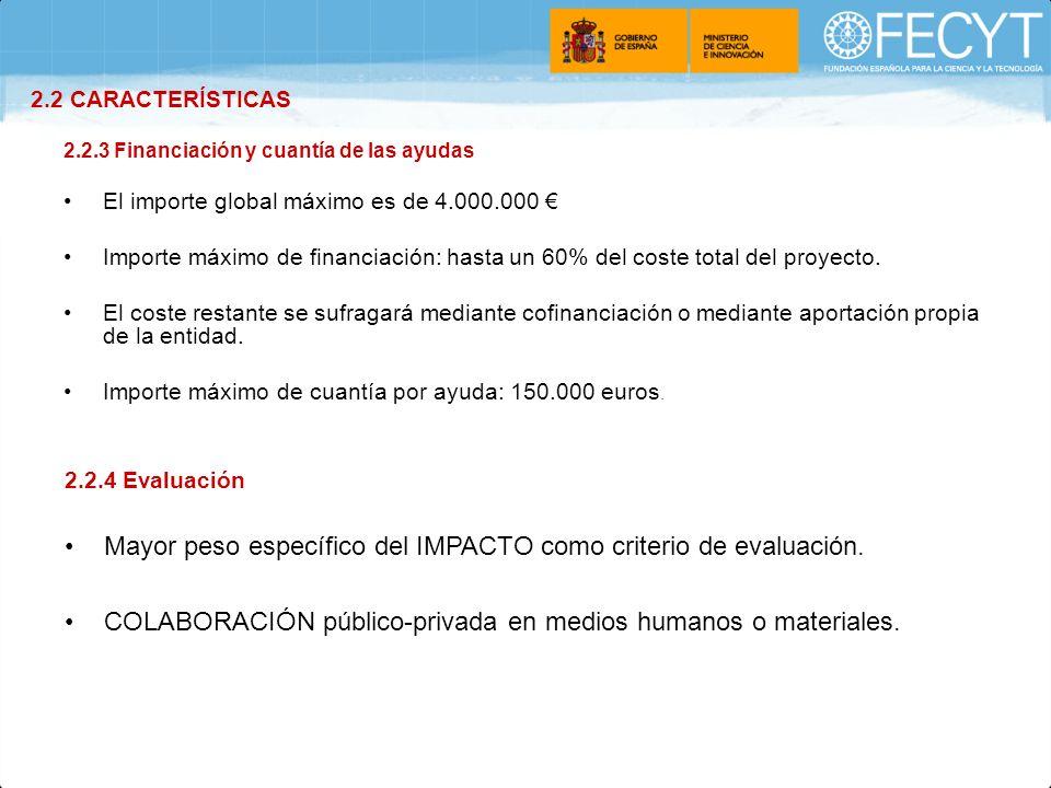 2.2.3 Financiación y cuantía de las ayudas El importe global máximo es de 4.000.000 Importe máximo de financiación: hasta un 60% del coste total del proyecto.