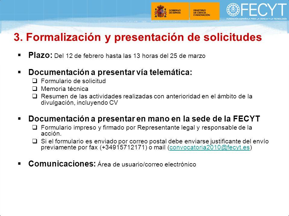 Plazo: Del 12 de febrero hasta las 13 horas del 25 de marzo Documentación a presentar vía telemática: Formulario de solicitud Memoria técnica Resumen