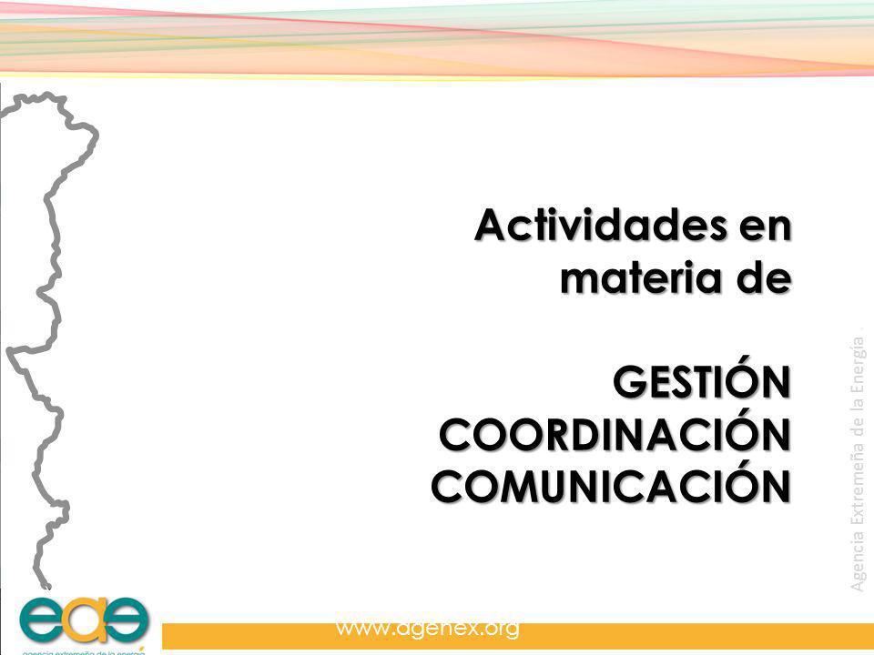 Agencia Extremeña de la Energía. www.agenex.org Actividades en materia de GESTIÓNCOORDINACIÓNCOMUNICACIÓN
