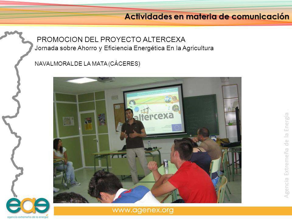 Agencia Extremeña de la Energía. www.agenex.org Actividades en materia de comunicación PROMOCION DEL PROYECTO ALTERCEXA Jornada sobre Ahorro y Eficien