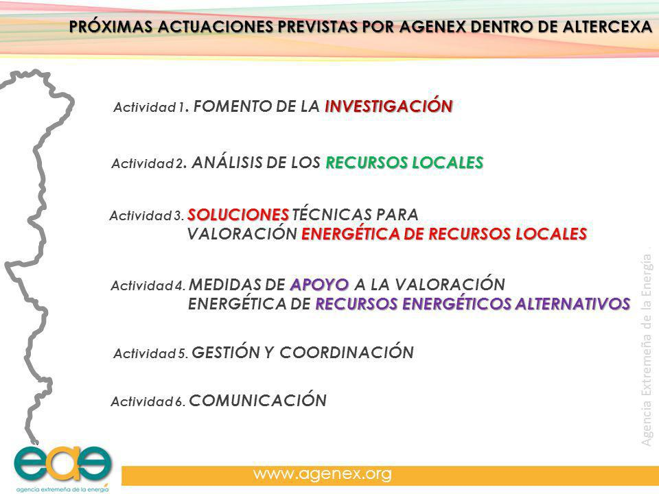 Agencia Extremeña de la Energía. www.agenex.org PRÓXIMAS ACTUACIONES PREVISTAS POR AGENEX DENTRO DE ALTERCEXA INVESTIGACIÓN Actividad 1. FOMENTO DE LA