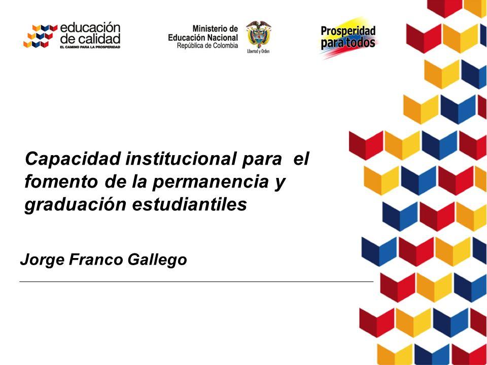 Jorge Franco Gallego Capacidad institucional para el fomento de la permanencia y graduación estudiantiles