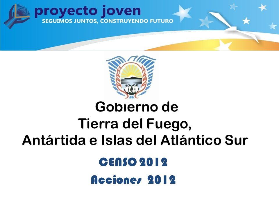 Gobierno de Tierra del Fuego, Antártida e Islas del Atlántico Sur CENSO 2012 Acciones 2012
