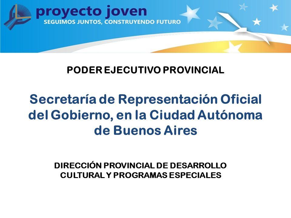 PODER EJECUTIVO PROVINCIAL Secretaría de Representación Oficial del Gobierno, en la Ciudad Autónoma de Buenos Aires DIRECCIÓN PROVINCIAL DE DESARROLLO CULTURAL Y PROGRAMAS ESPECIALES