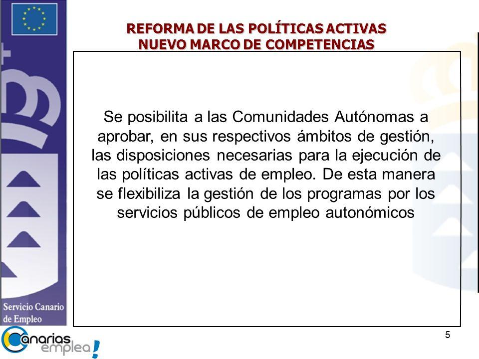 5 REFORMA DE LAS POLÍTICAS ACTIVAS NUEVO MARCO DE COMPETENCIAS Se posibilita a las Comunidades Autónomas a aprobar, en sus respectivos ámbitos de gestión, las disposiciones necesarias para la ejecución de las políticas activas de empleo.