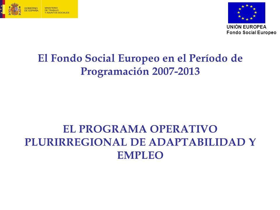 El Fondo Social Europeo en el Período de Programación 2007-2013 EL PROGRAMA OPERATIVO PLURIRREGIONAL DE ADAPTABILIDAD Y EMPLEO UNIÓN EUROPEA Fondo Soc