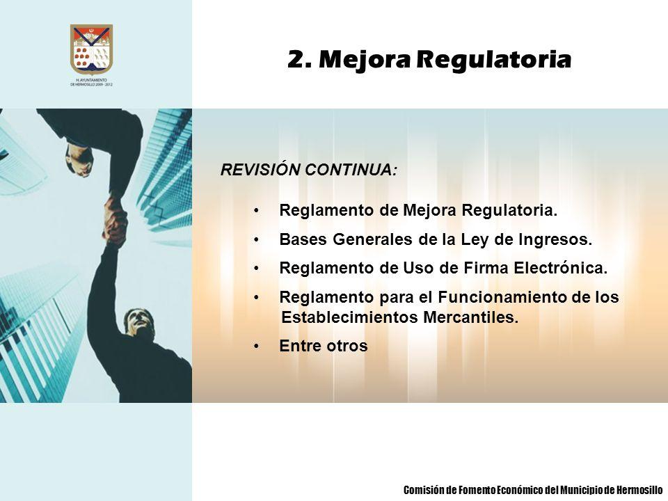 2. Mejora Regulatoria REVISIÓN CONTINUA: Reglamento de Mejora Regulatoria. Bases Generales de la Ley de Ingresos. Reglamento de Uso de Firma Electróni