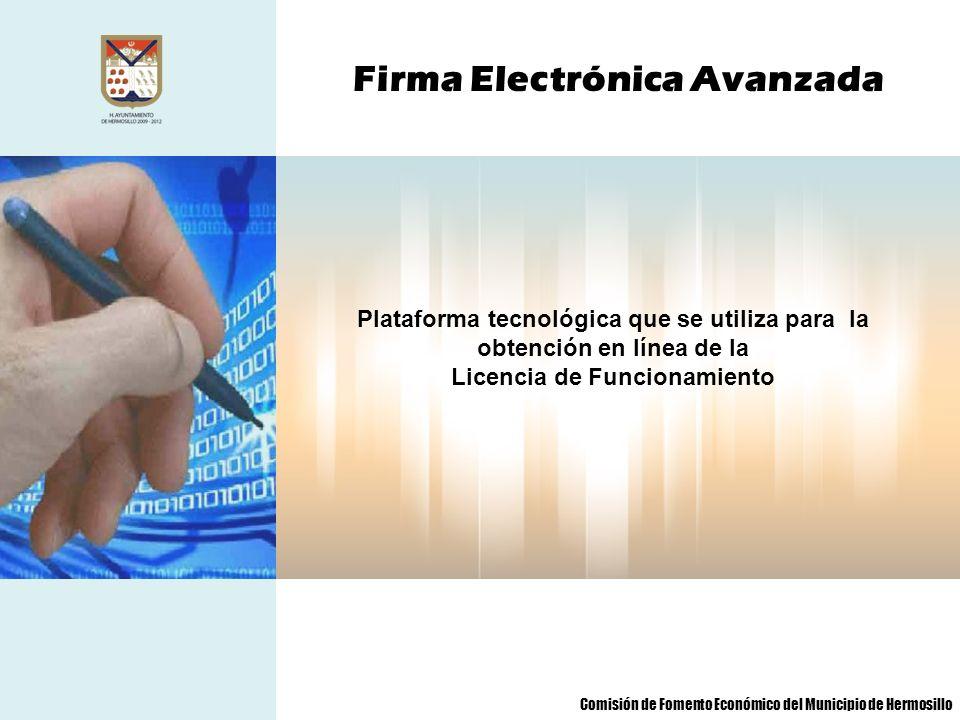 Firma Electrónica Avanzada Plataforma tecnológica que se utiliza para la obtención en línea de la Licencia de Funcionamiento Comisión de Fomento Econó