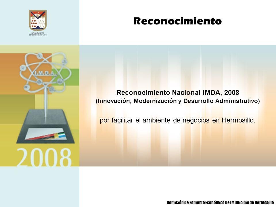 Reconocimiento Nacional IMDA, 2008 (Innovación, Modernización y Desarrollo Administrativo) por facilitar el ambiente de negocios en Hermosillo. Recono