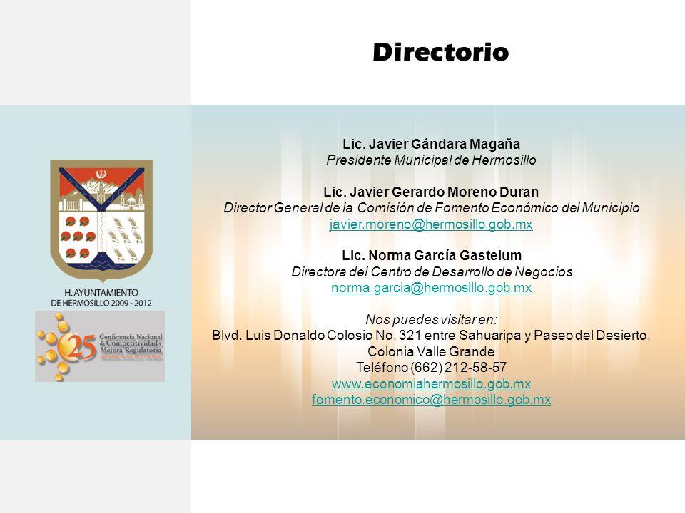 Directorio Lic. Javier Gándara Magaña Presidente Municipal de Hermosillo Lic. Javier Gerardo Moreno Duran Director General de la Comisión de Fomento E