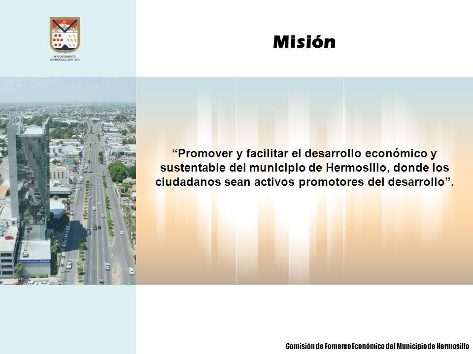 Misión Promover y facilitar el desarrollo económico y sustentable del municipio de Hermosillo, donde los ciudadanos sean activos promotores del desarr