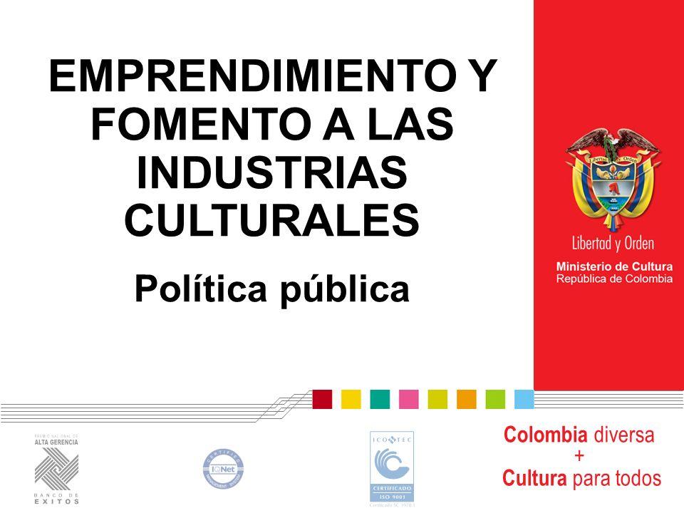 Colombia diversa + Cultura para todos www.mincultura.gov.co Las estrategias de la política a) apoyo a la profesionalización de los agentes del sector, acceso y permanencia en la educación superior, mejora progresiva de la calidad y la pertinencia de dichos programas, reconocimiento y certificación de los saberes.