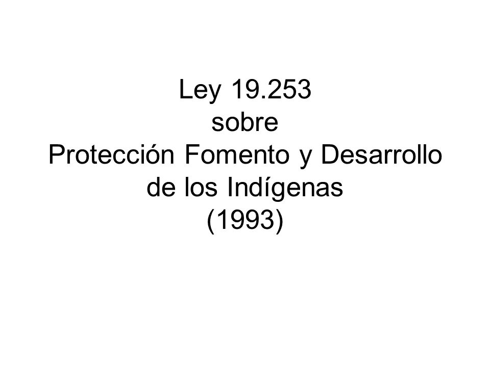 Ley 19.253 sobre Protección Fomento y Desarrollo de los Indígenas (1993)