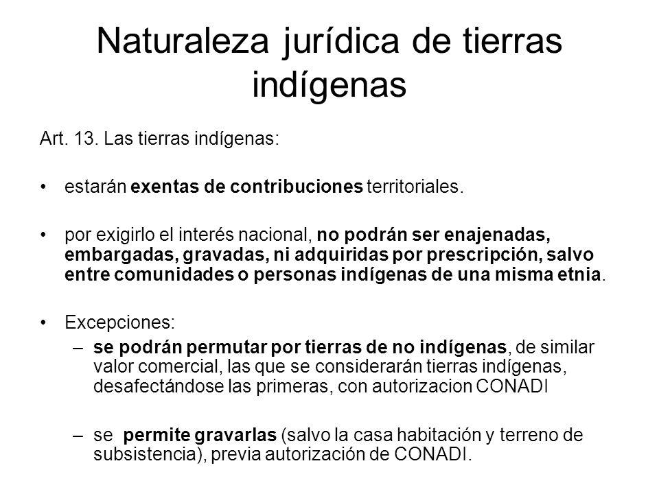 Naturaleza jurídica de tierras indígenas Art. 13. Las tierras indígenas: estarán exentas de contribuciones territoriales. por exigirlo el interés naci