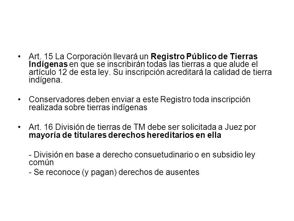 Art. 15 La Corporación llevará un Registro Público de Tierras Indígenas en que se inscribirán todas las tierras a que alude el artículo 12 de esta ley