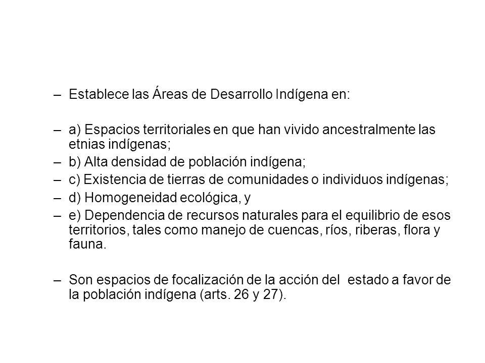 –Establece las Áreas de Desarrollo Indígena en: –a) Espacios territoriales en que han vivido ancestralmente las etnias indígenas; –b) Alta densidad de